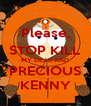 Please, STOP KILL MY DEAR AND PRECIOUS KENNY - Personalised Poster A4 size