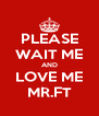 PLEASE WAIT ME AND LOVE ME MR.FT - Personalised Poster A4 size