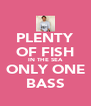PLENTY OF FISH IN THE SEA ONLY ONE BASS - Personalised Poster A4 size
