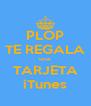 PLOP TE REGALA una TARJETA iTunes - Personalised Poster A4 size