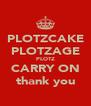 PLOTZCAKE PLOTZAGE PLOTZ CARRY ON thank you - Personalised Poster A4 size