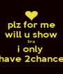 plz for me will u show bra i only  have 2chance - Personalised Poster A4 size