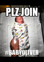 PLZ JOIN #BABYOLIVER - Personalised Poster A4 size