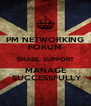 PM NETWORKING FORUM SHARE, SUPPORT MANAGE  SUCCESSFULLY - Personalised Poster A4 size