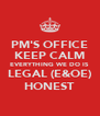 PM'S OFFICE KEEP CALM EVERYTHING WE DO IS LEGAL (E&OE) HONEST - Personalised Poster A4 size