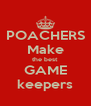 POACHERS Make the best GAME keepers - Personalised Poster A4 size