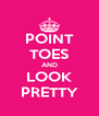 POINT TOES AND LOOK PRETTY - Personalised Poster A4 size