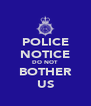 POLICE NOTICE DO NOT BOTHER US - Personalised Poster A4 size