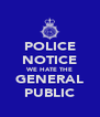 POLICE NOTICE WE HATE THE GENERAL PUBLIC - Personalised Poster A4 size