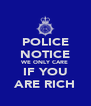 POLICE NOTICE WE ONLY CARE IF YOU ARE RICH - Personalised Poster A4 size