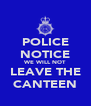 POLICE NOTICE WE WILL NOT LEAVE THE CANTEEN - Personalised Poster A4 size