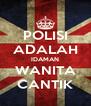 POLISI ADALAH IDAMAN WANITA CANTIK - Personalised Poster A4 size