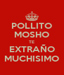 POLLITO MOSHO TE EXTRAÑO MUCHISIMO - Personalised Poster A4 size