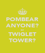 POMBEAR ANYONE? or TWIGLET TOWER? - Personalised Poster A4 size