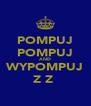 POMPUJ POMPUJ AND WYPOMPUJ ZĘZĘ - Personalised Poster A4 size
