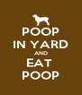 POOP IN YARD AND EAT  POOP - Personalised Poster A4 size