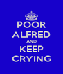 POOR ALFRED AND KEEP CRYING - Personalised Poster A4 size