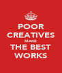 POOR CREATIVES MAKE THE BEST WORKS - Personalised Poster A4 size