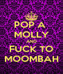 POP A  MOLLY AND FUCK TO MOOMBAH - Personalised Poster A4 size