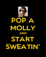 POP A MOLLY AND START SWEATIN' - Personalised Poster A4 size