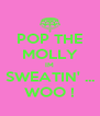 POP THE MOLLY IM SWEATIN' ... WOO ! - Personalised Poster A4 size