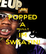 POPPED A MOLLY IM SWEATIN! - Personalised Poster A4 size
