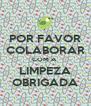 POR FAVOR COLABORAR COM A  LIMPEZA OBRIGADA - Personalised Poster A4 size