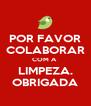 POR FAVOR COLABORAR COM A  LIMPEZA. OBRIGADA - Personalised Poster A4 size