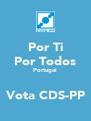 Por Ti Por Todos Portugal  Vota CDS-PP - Personalised Poster A4 size