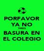 PORFAVOR YA NO TIRES BASURA EN EL COLEGIO - Personalised Poster A4 size