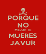 PORQUE NO MEJOR TE MUERES JAVUR - Personalised Poster A4 size