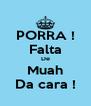 PORRA ! Falta De Muah Da cara ! - Personalised Poster A4 size