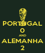 PORTUGAL 0 AND ALEMANHA 2 - Personalised Poster A4 size