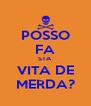 POSSO FA STA VITA DE MERDA? - Personalised Poster A4 size