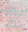 Posting a pic In 3 mins First like Gets a  Shoutout - Personalised Poster A4 size