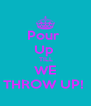 Pour  Up    TILL  WE THROW UP!  - Personalised Poster A4 size