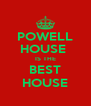 POWELL HOUSE  IS THE BEST HOUSE - Personalised Poster A4 size