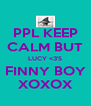 PPL KEEP CALM BUT LUCY <3'S FINNY BOY XOXOX - Personalised Poster A4 size