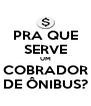 PRA QUE SERVE UM COBRADOR DE ÔNIBUS? - Personalised Poster A4 size