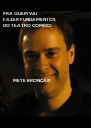 PRA QUEM VAI  FAZER FUNDAMENTOS  DO TEATRO COMIGO:                   METE BRONCA!!! - Personalised Poster A4 size