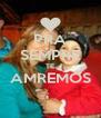 PRA SEMPRE TE AMREMOS  - Personalised Poster A4 size