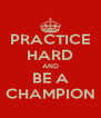 PRACTICE HARD AND BE A CHAMPION - Personalised Poster A4 size