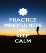 PRACTICE MINDFULNESS AND KEEP CALM - Personalised Poster A4 size