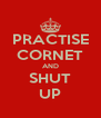 PRACTISE CORNET AND SHUT UP - Personalised Poster A4 size