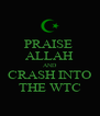 PRAISE  ALLAH AND CRASH INTO THE WTC - Personalised Poster A4 size