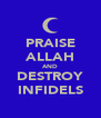 PRAISE ALLAH AND DESTROY INFIDELS - Personalised Poster A4 size