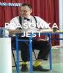 PRASÓWKA JEST ?   - Personalised Poster A4 size