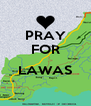 PRAY FOR  LAWAS  - Personalised Poster A4 size