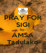 PRAY FOR SIGI by: AMSA Tadulako - Personalised Poster A4 size
