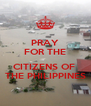 PRAY FOR THE  CITIZENS OF  THE PHILIPPINES - Personalised Poster A4 size